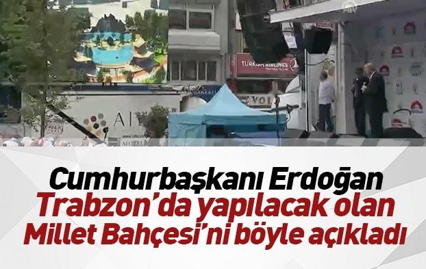 Cumhurbaşkanı Recep Tayyip Erdoğan'dan Trabzon'a Millet Bahçesi projesi!