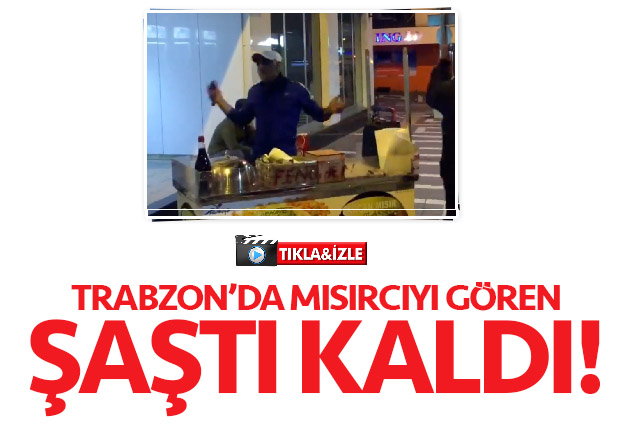 Trabzon'da sıra dışı mısırcı şaşkına çevirdi!