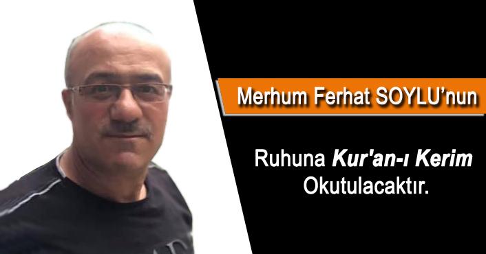 FERHAT SOYLU için Kur'an-ı Kerim okutulacak !