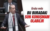Erdoğan: Bu benim belki de bu kürsüden son konuşmam olabilir