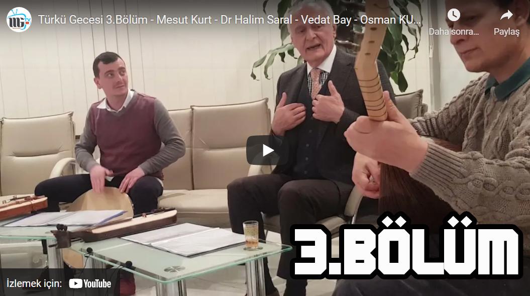 Türkü Gecesi 3.Bölüm - Mesut Kurt - Dr Halim Saral - Vedat Bay - Osman KURT