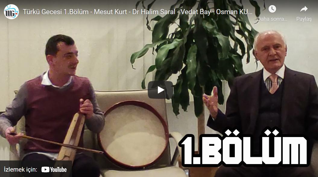 Türkü Gecesi 1.Bölüm - Mesut Kurt - Dr Halim Saral - Vedat Bay - Osman KURT